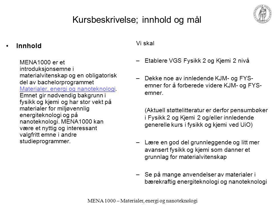 MENA 1000 – Materialer, energi og nanoteknologi Kurs –10 studiepoeng (1/3 semester) –Pensum Truls Norby: Materialer, energi og nanoteknologi kompendium 2014, ca.