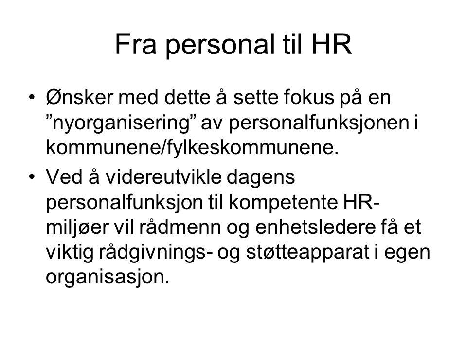 """Fra personal til HR Ønsker med dette å sette fokus på en """"nyorganisering"""" av personalfunksjonen i kommunene/fylkeskommunene. Ved å videreutvikle dagen"""