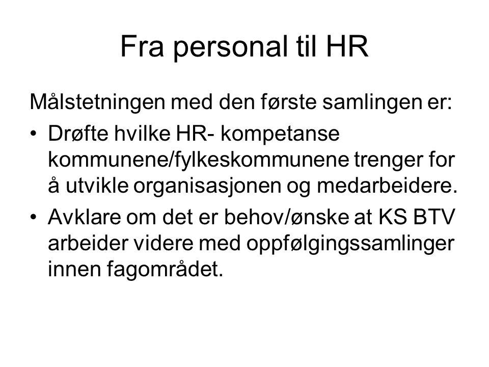 Fra personal til HR Målstetningen med den første samlingen er: Drøfte hvilke HR- kompetanse kommunene/fylkeskommunene trenger for å utvikle organisasjonen og medarbeidere.