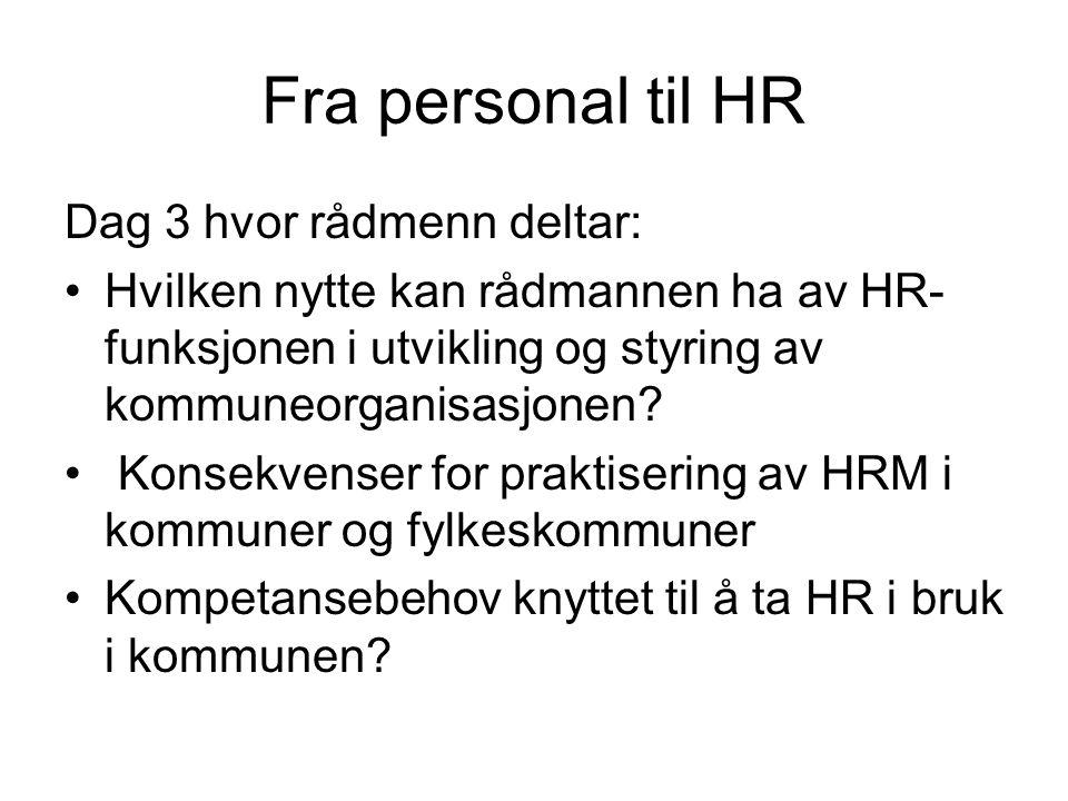Fra personal til HR Dag 3 hvor rådmenn deltar: Hvilken nytte kan rådmannen ha av HR- funksjonen i utvikling og styring av kommuneorganisasjonen.