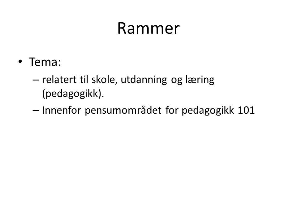 Rammer Tema: – relatert til skole, utdanning og læring (pedagogikk).