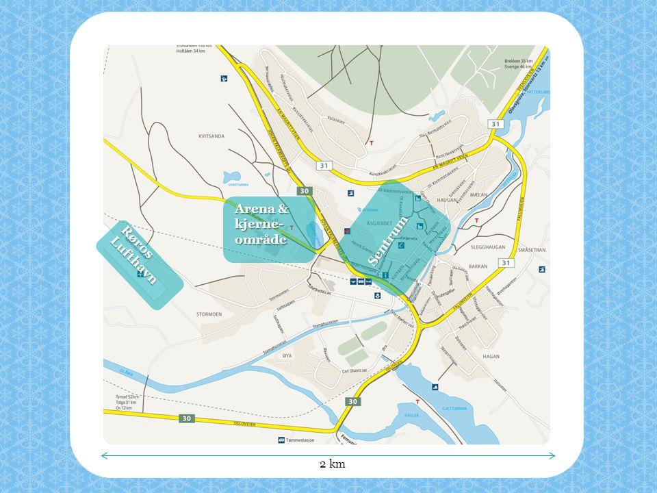 Arena & kjerne- område Sentrum 2 km Røros Lufthavn