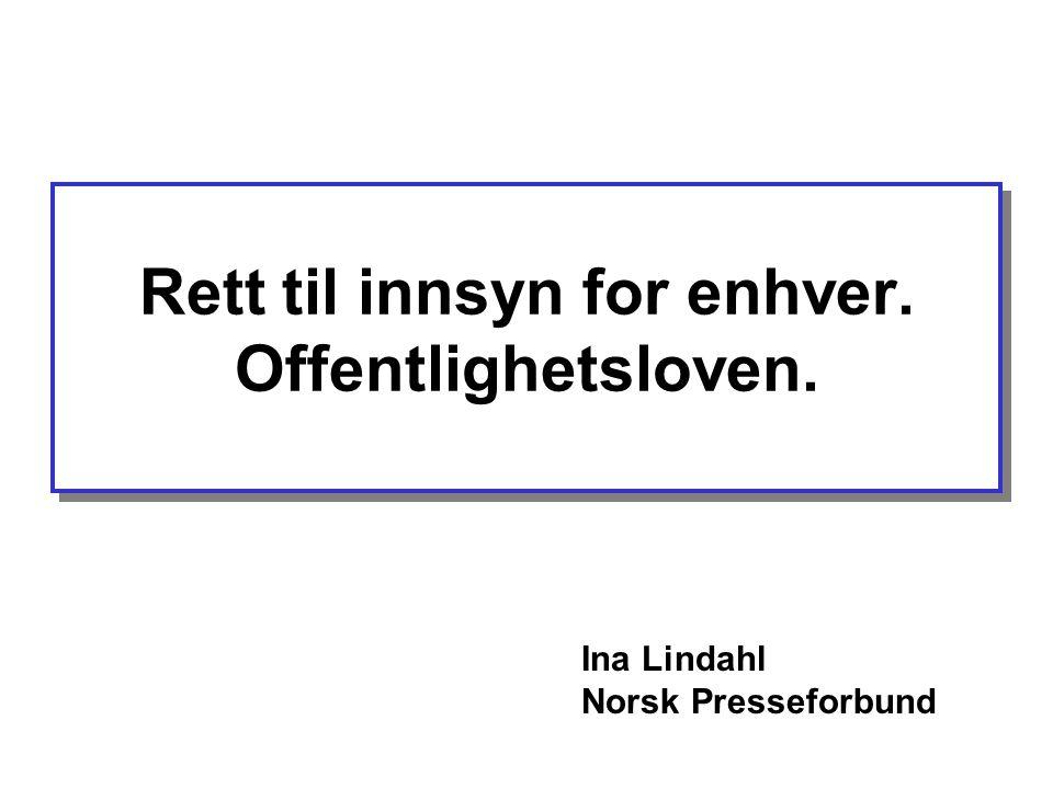 Ina Lindahl Norsk Presseforbund Rett til innsyn for enhver. Offentlighetsloven.