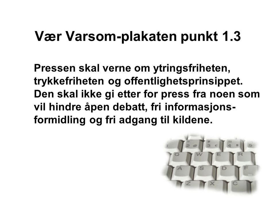 Vær Varsom-plakaten punkt 1.3 Pressen skal verne om ytringsfriheten, trykkefriheten og offentlighetsprinsippet. Den skal ikke gi etter for press fra n