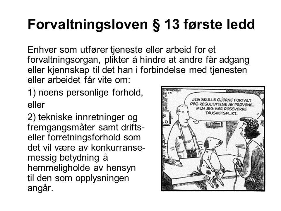 Forvaltningsloven § 13 første ledd Enhver som utfører tjeneste eller arbeid for et forvaltningsorgan, plikter å hindre at andre får adgang eller kjenn