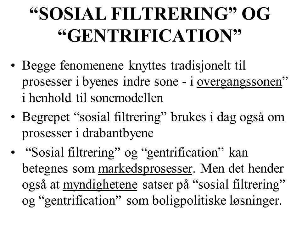 """""""SOSIAL FILTRERING"""" OG """"GENTRIFICATION"""" Begge fenomenene knyttes tradisjonelt til prosesser i byenes indre sone - i overgangssonen"""" i henhold til sone"""