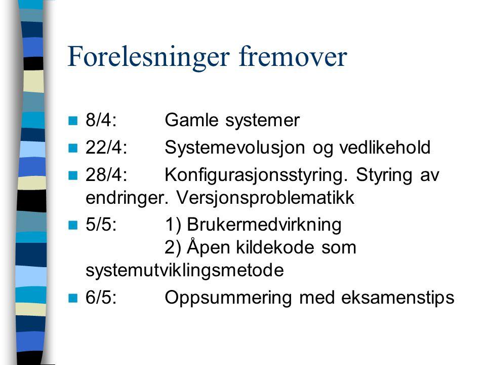 Forelesninger fremover 8/4:Gamle systemer 22/4: Systemevolusjon og vedlikehold 28/4: Konfigurasjonsstyring.