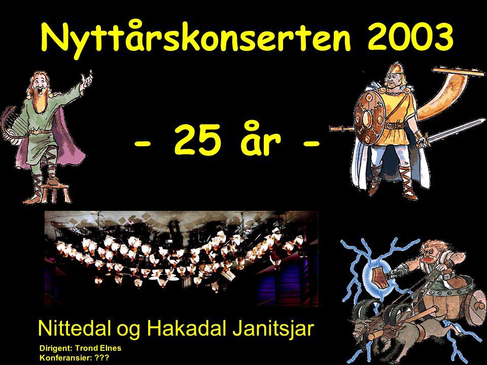 Dirigent: Trond Elnes Konferansier: ??? Nyttårskonserten 2003 Nittedal og Hakadal Janitsjar - 25 år -