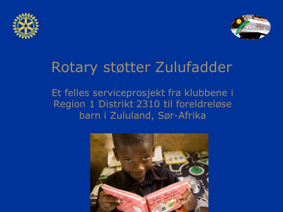 Rotary støtter Zulufadder Et felles serviceprosjekt fra klubbene i Region 1 Distrikt 2310 til foreldreløse barn i Zululand, Sør-Afrika