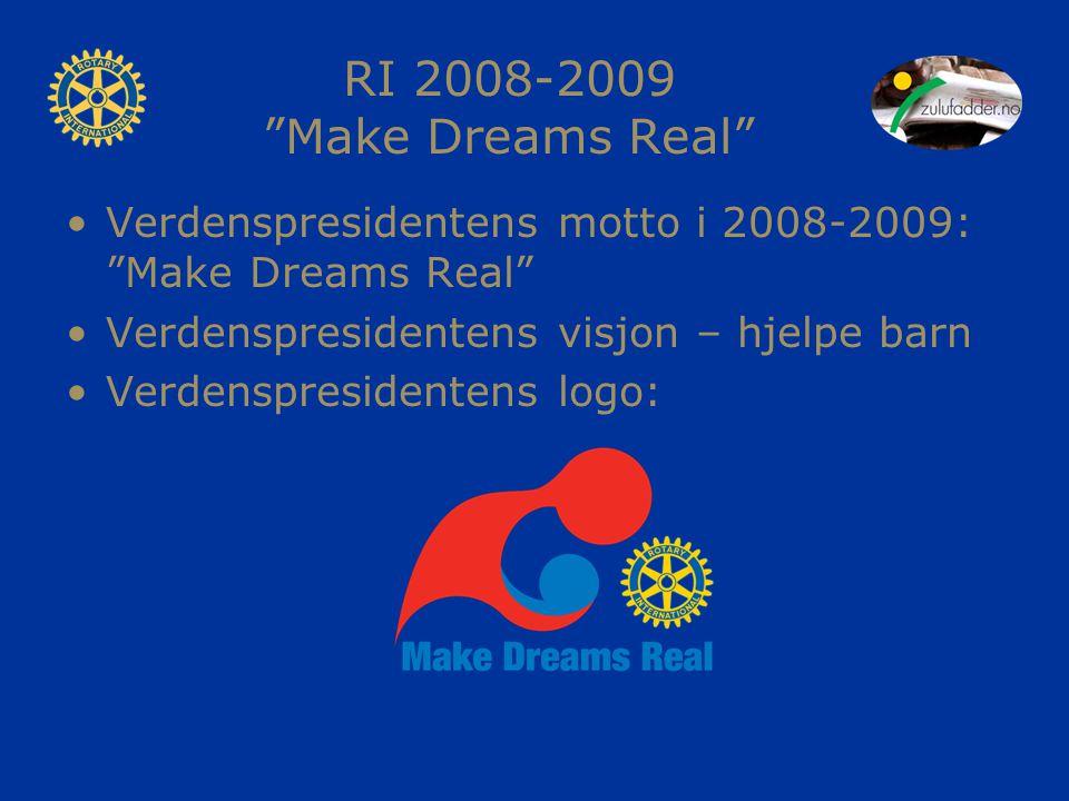"""RI 2008-2009 """"Make Dreams Real"""" Verdenspresidentens motto i 2008-2009: """"Make Dreams Real"""" Verdenspresidentens visjon – hjelpe barn Verdenspresidentens"""