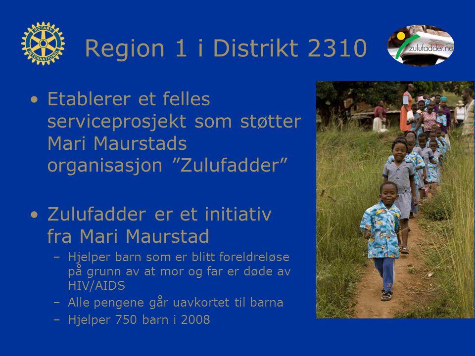 Region 1 i Distrikt 2310 Etablerer et felles serviceprosjekt som støtter Mari Maurstads organisasjon Zulufadder Zulufadder er et initiativ fra Mari Maurstad –Hjelper barn som er blitt foreldreløse på grunn av at mor og far er døde av HIV/AIDS –Alle pengene går uavkortet til barna –Hjelper 750 barn i 2008