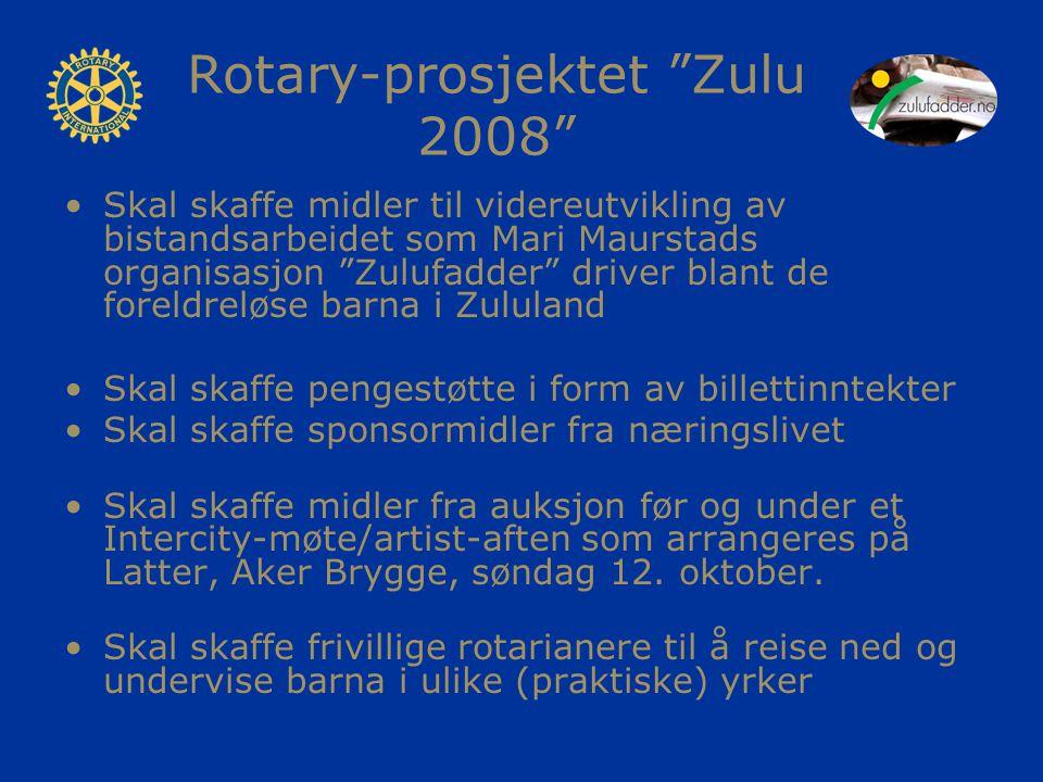 Rotary-prosjektet Zulu 2008 Skal skaffe midler til videreutvikling av bistandsarbeidet som Mari Maurstads organisasjon Zulufadder driver blant de foreldreløse barna i Zululand Skal skaffe pengestøtte i form av billettinntekter Skal skaffe sponsormidler fra næringslivet Skal skaffe midler fra auksjon før og under et Intercity-møte/artist-aften som arrangeres på Latter, Aker Brygge, søndag 12.