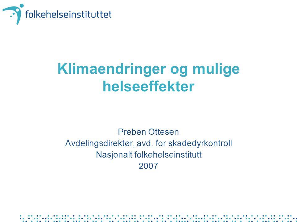 Klimaendringer og mulige helseeffekter Preben Ottesen Avdelingsdirektør, avd.