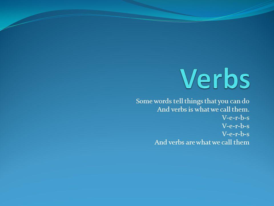 Action word/handlingsord Minst ett verb i en setning Verbet forteller hva som hender To typer: 1) Hovedverb 2)Hjelpeverb Hovedverb kan stå alene i en setning.