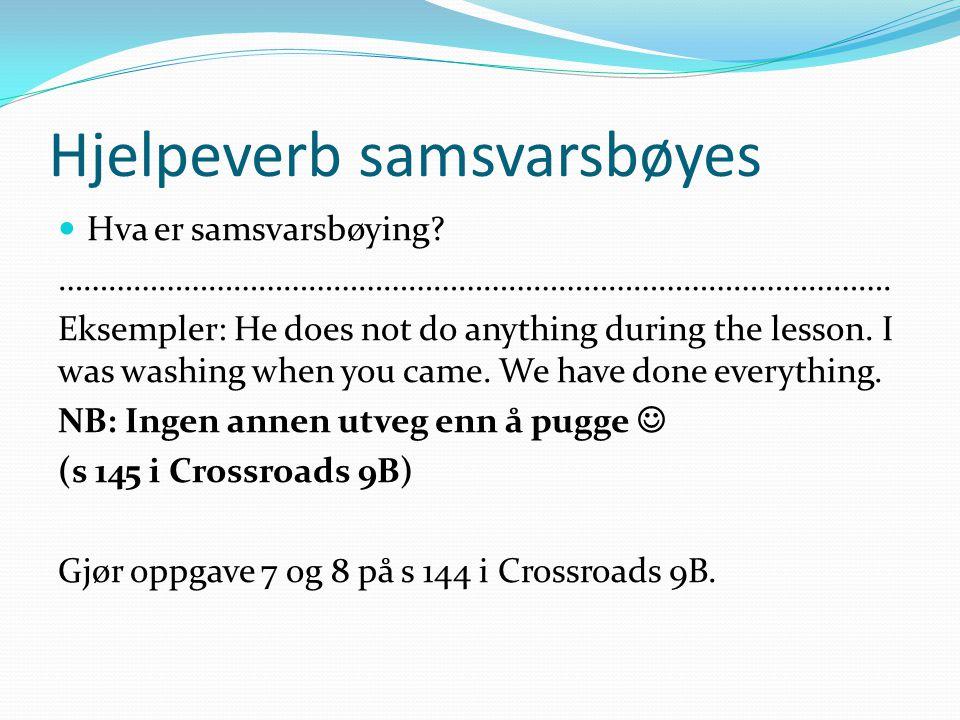 Hjelpeverb samsvarsbøyes Hva er samsvarsbøying? ………………………………………………………………………………………. Eksempler: He does not do anything during the lesson. I was washing