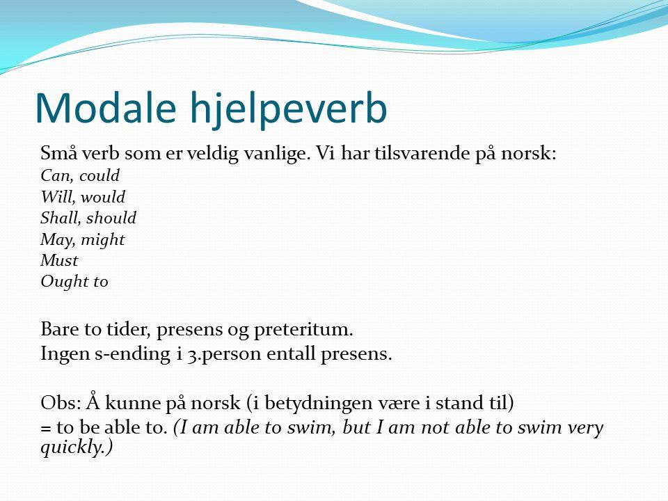 Modale hjelpeverb Små verb som er veldig vanlige. Vi har tilsvarende på norsk: Can, could Will, would Shall, should May, might Must Ought to Bare to t