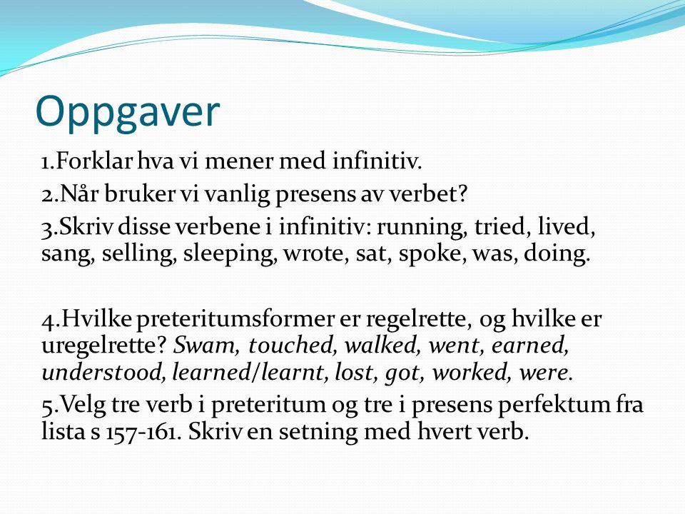 Oppgaver 1.Forklar hva vi mener med infinitiv. 2.Når bruker vi vanlig presens av verbet? 3.Skriv disse verbene i infinitiv: running, tried, lived, san