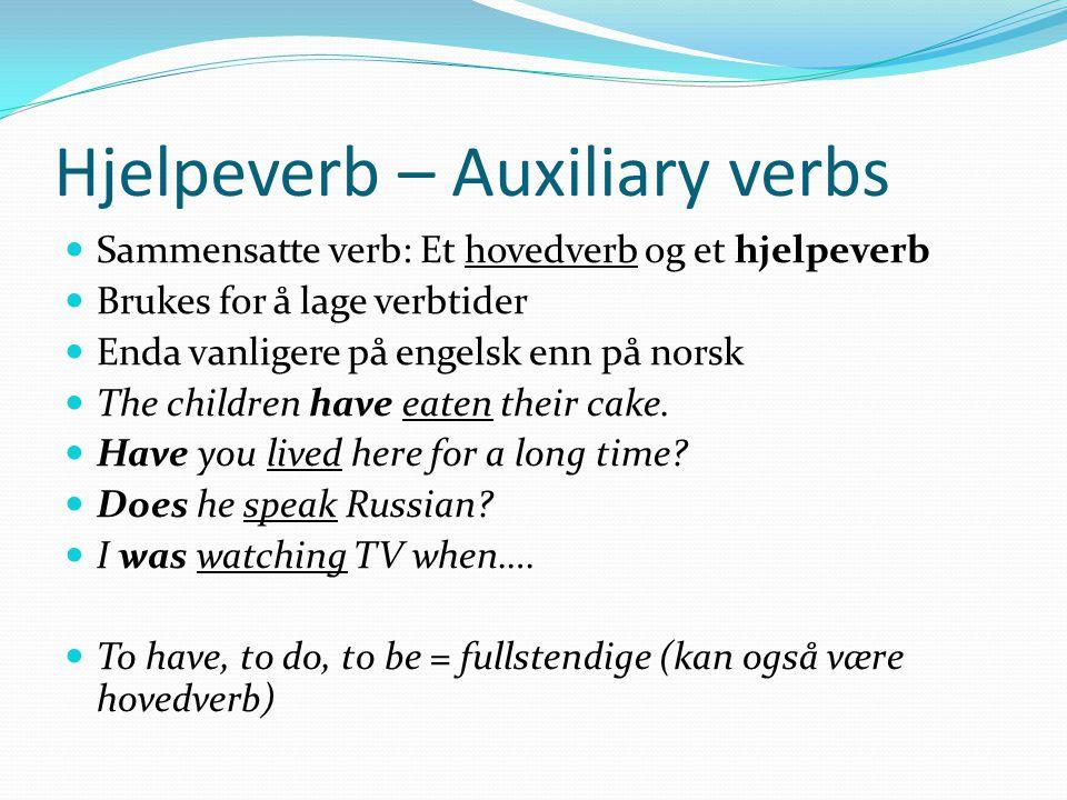 Hjelpeverb – Auxiliary verbs Sammensatte verb: Et hovedverb og et hjelpeverb Brukes for å lage verbtider Enda vanligere på engelsk enn på norsk The ch