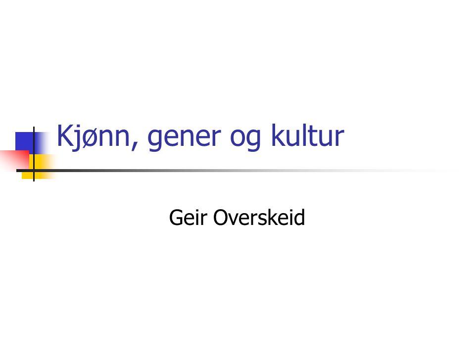 Kjønn, gener og kultur Geir Overskeid