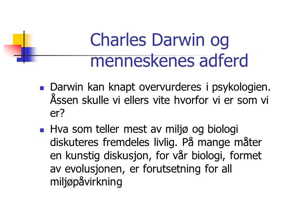 Charles Darwin og menneskenes adferd Darwin kan knapt overvurderes i psykologien. Åssen skulle vi ellers vite hvorfor vi er som vi er? Hva som teller