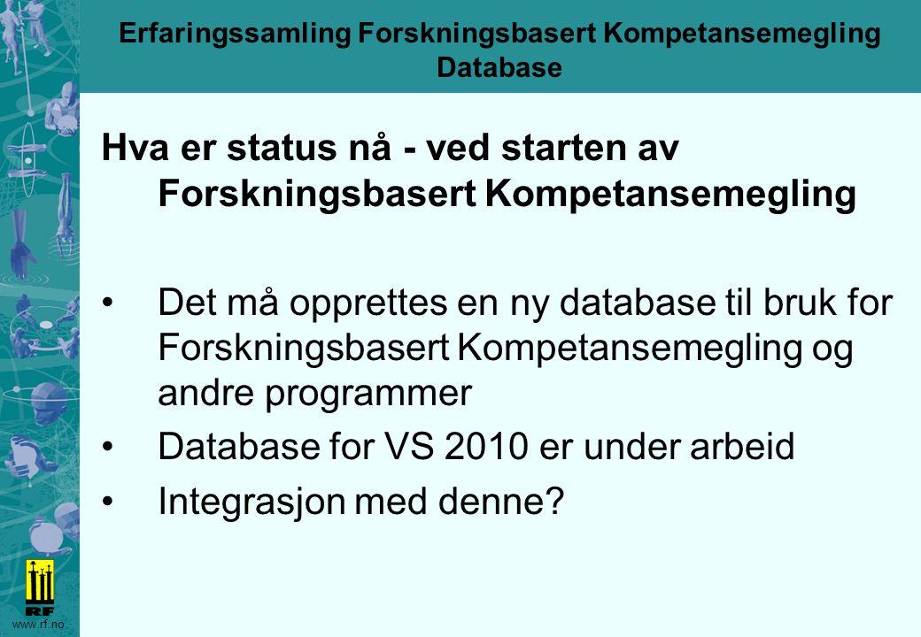 www.rf.no Erfaringssamling Forskningsbasert Kompetansemegling Database Hva er status nå - ved starten av Forskningsbasert Kompetansemegling Det må opp