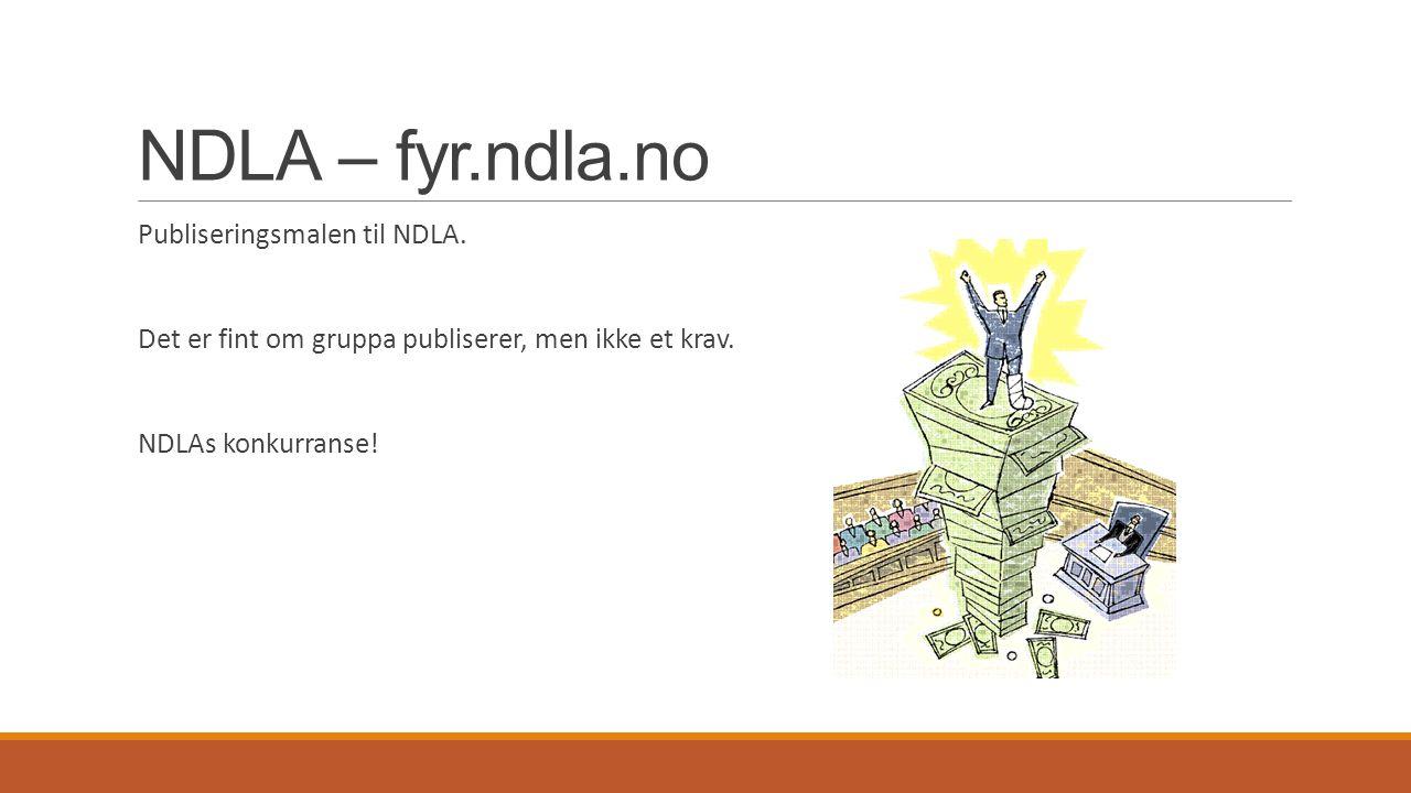NDLA – fyr.ndla.no Publiseringsmalen til NDLA.Det er fint om gruppa publiserer, men ikke et krav.