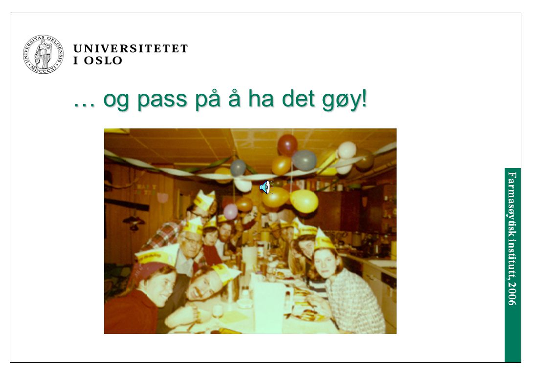 Farmasøytisk institutt, 2006 Studietiden Gi hverandre løft!