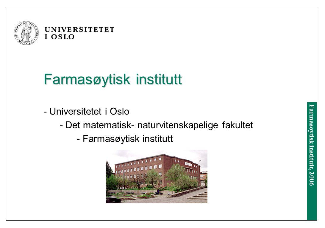 Farmasøytisk institutt, 2006 Innhold Farmasøytisk institutt - organisasjon, personale Omverdenen Undervisningen Farmasøyters unike kompetanse Hva slags farmasøyter ønsker vi å utdanne.