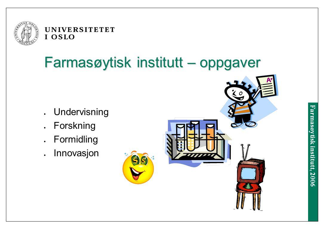 Farmasøytisk institutt, 2006 Farmasøytisk institutt - personale Professor, 20 Professor II, 6 Førsteamanuensis, 10 Andre vitenskapelige, 10 Stipendiat, 26 Teknisk personale, 21 Administrativt personale, 17