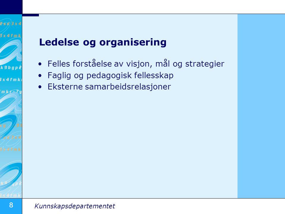 8 Kunnskapsdepartementet Ledelse og organisering Felles forståelse av visjon, mål og strategier Faglig og pedagogisk fellesskap Eksterne samarbeidsrelasjoner
