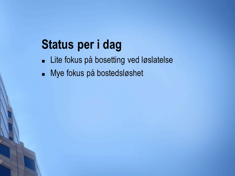 Status per i dag Lite fokus på bosetting ved løslatelse Mye fokus på bostedsløshet