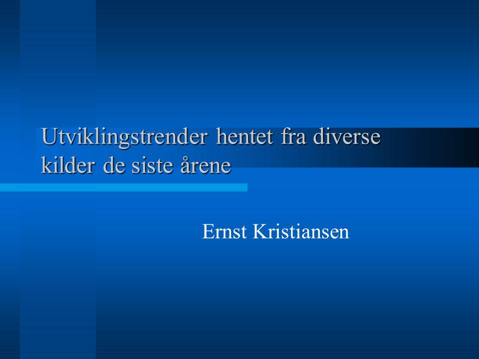 Utviklingstrender hentet fra diverse kilder de siste årene Ernst Kristiansen