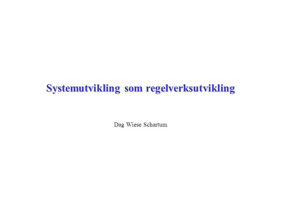 Systemutvikling som regelverksutvikling Dag Wiese Schartum