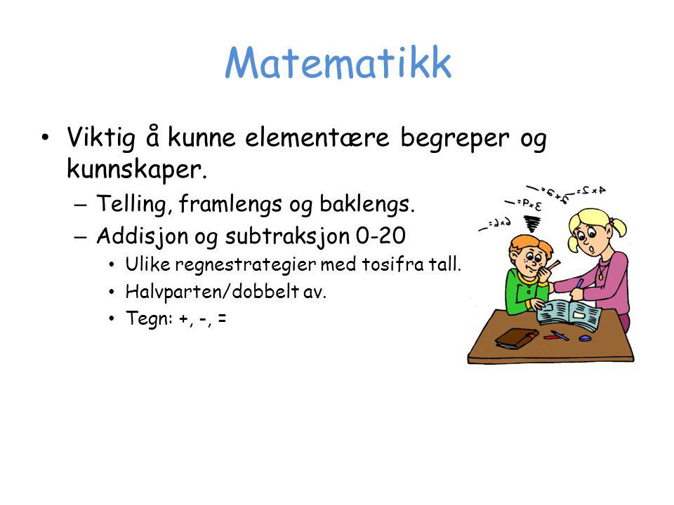 Matematikk Viktig å kunne elementære begreper og kunnskaper. – Telling, framlengs og baklengs. – Addisjon og subtraksjon 0-20 Ulike regnestrategier me