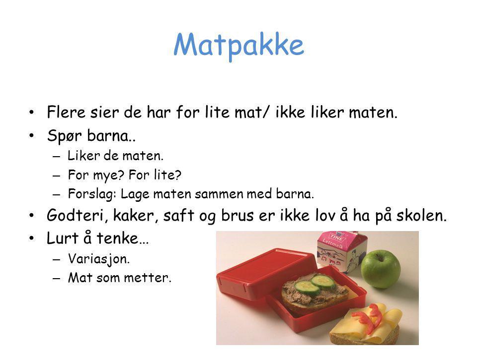 Matpakke Flere sier de har for lite mat/ ikke liker maten. Spør barna.. – Liker de maten. – For mye? For lite? – Forslag: Lage maten sammen med barna.