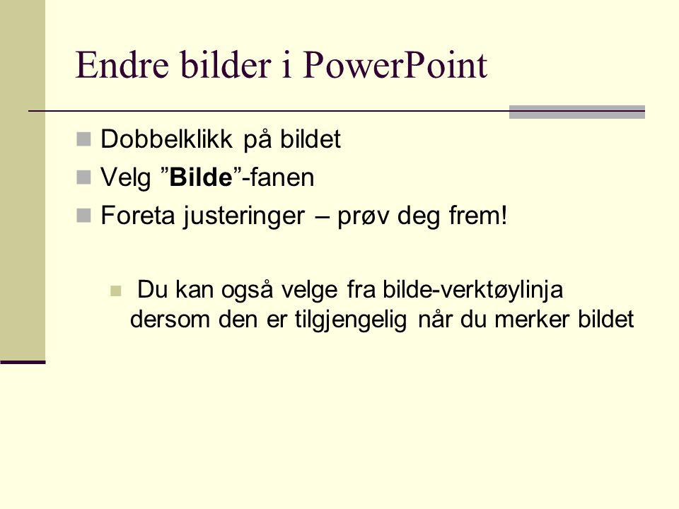 Endre bilder i PowerPoint Dobbelklikk på bildet Velg Bilde -fanen Foreta justeringer – prøv deg frem.