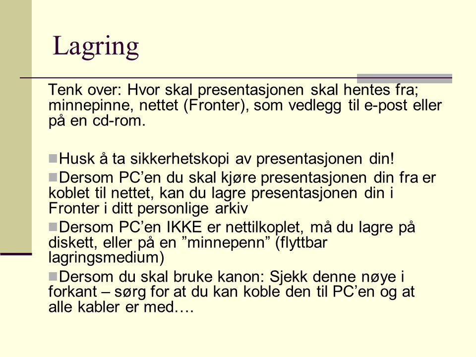 Lagring Tenk over: Hvor skal presentasjonen skal hentes fra; minnepinne, nettet (Fronter), som vedlegg til e-post eller på en cd-rom.