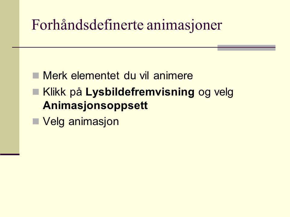 Forhåndsdefinerte animasjoner Merk elementet du vil animere Klikk på Lysbildefremvisning og velg Animasjonsoppsett Velg animasjon