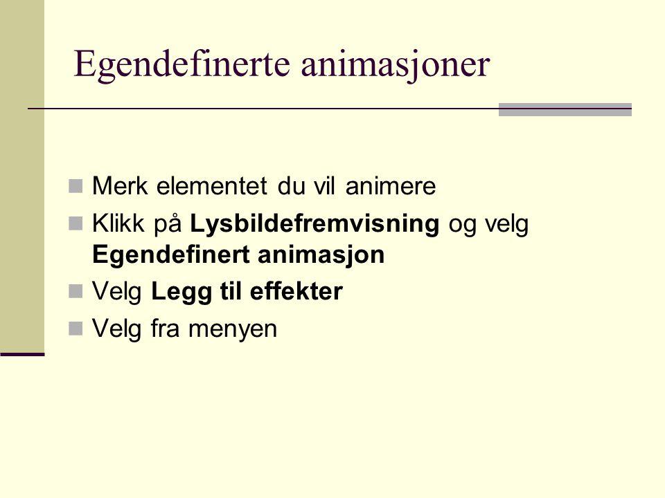 Egendefinerte animasjoner Merk elementet du vil animere Klikk på Lysbildefremvisning og velg Egendefinert animasjon Velg Legg til effekter Velg fra menyen