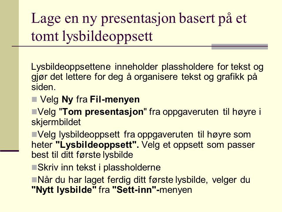 Lage en ny presentasjon basert på et tomt lysbildeoppsett Lysbildeoppsettene inneholder plassholdere for tekst og gjør det lettere for deg å organisere tekst og grafikk på siden.