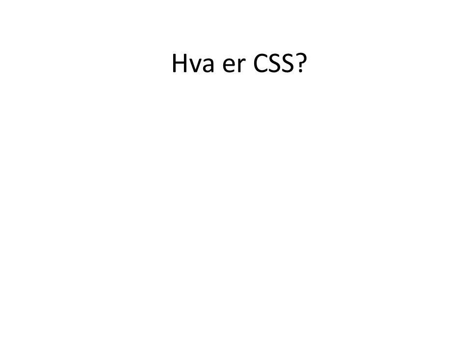 CSS står for Cascading Style Sheets og er en ny standard som skal utfylle HTML.
