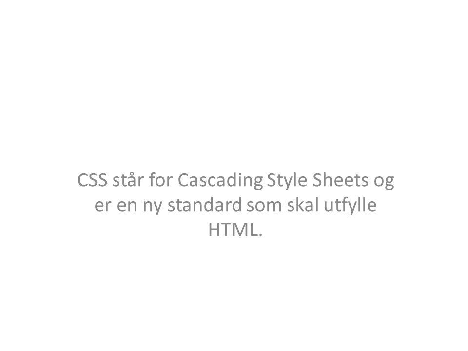 Fordelene med CSS - Css gir forfatteren mulighet til å anngi HTML-dokumentene skal vises, enten i HTML-dokumentet, eller i en egen Css fil.