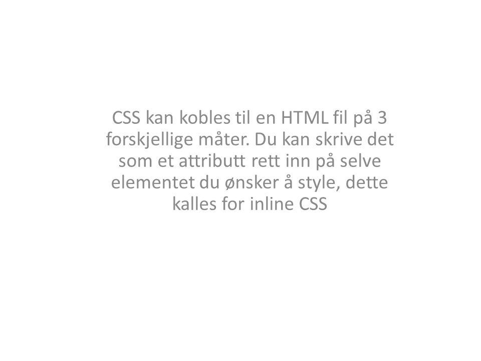 CSS kan kobles til en HTML fil på 3 forskjellige måter. Du kan skrive det som et attributt rett inn på selve elementet du ønsker å style, dette kalles
