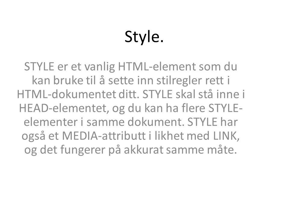 Style. STYLE er et vanlig HTML-element som du kan bruke til å sette inn stilregler rett i HTML-dokumentet ditt. STYLE skal stå inne i HEAD-elementet,
