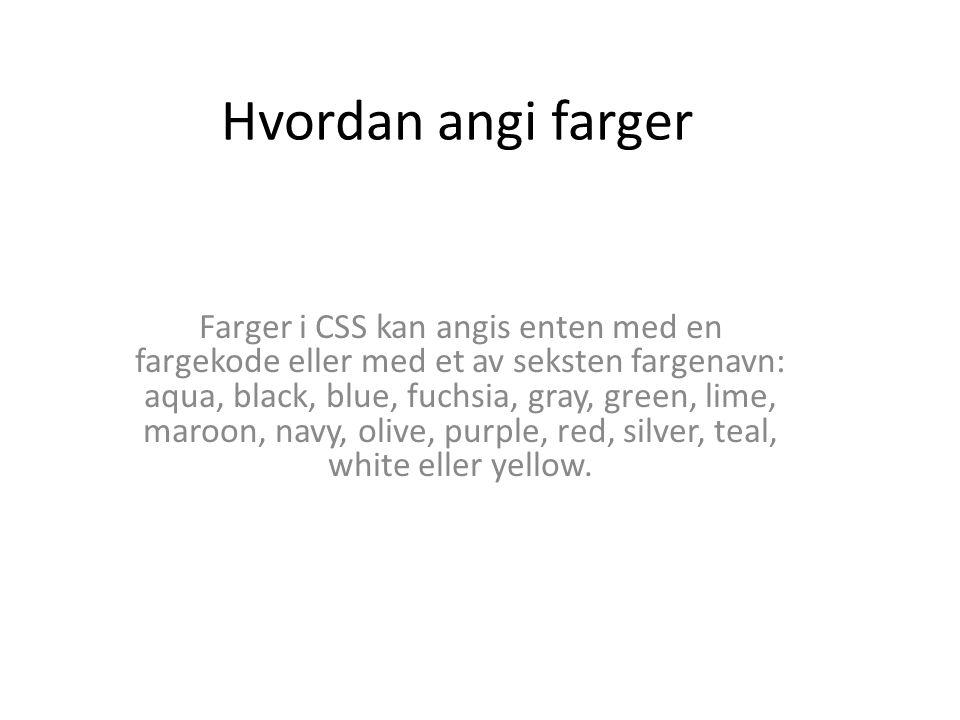 Hvordan angi farger Farger i CSS kan angis enten med en fargekode eller med et av seksten fargenavn: aqua, black, blue, fuchsia, gray, green, lime, ma