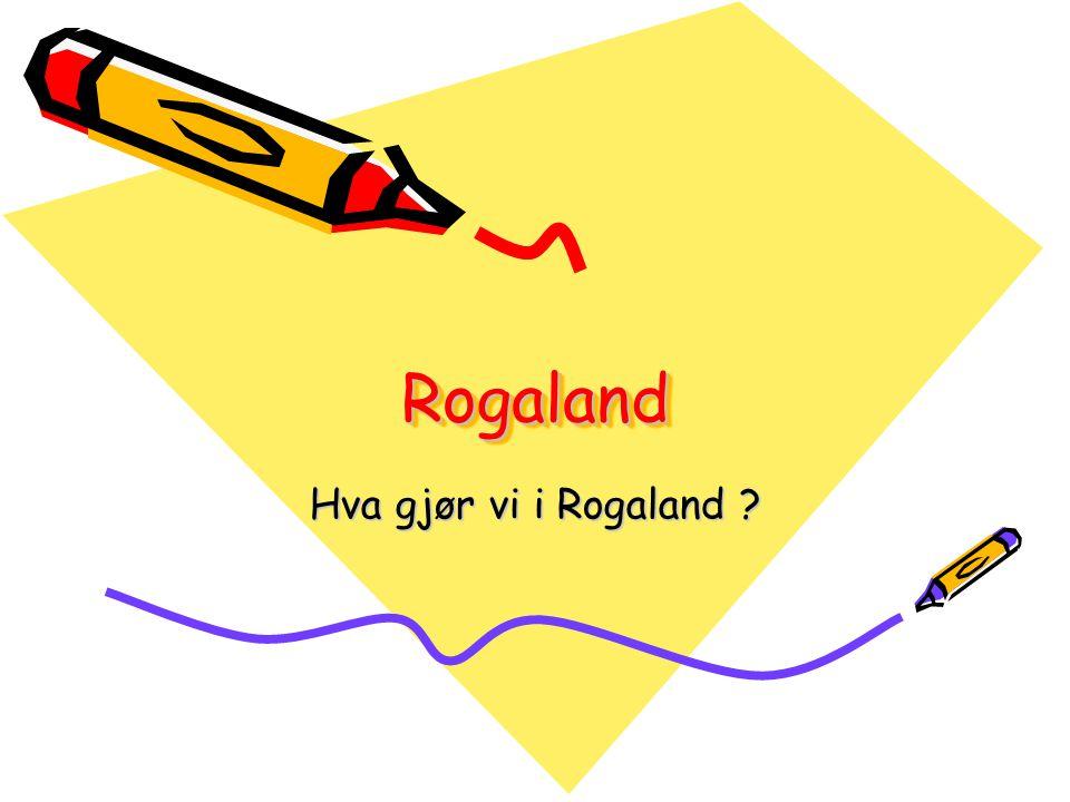RogalandRogaland Hva gjør vi i Rogaland ?