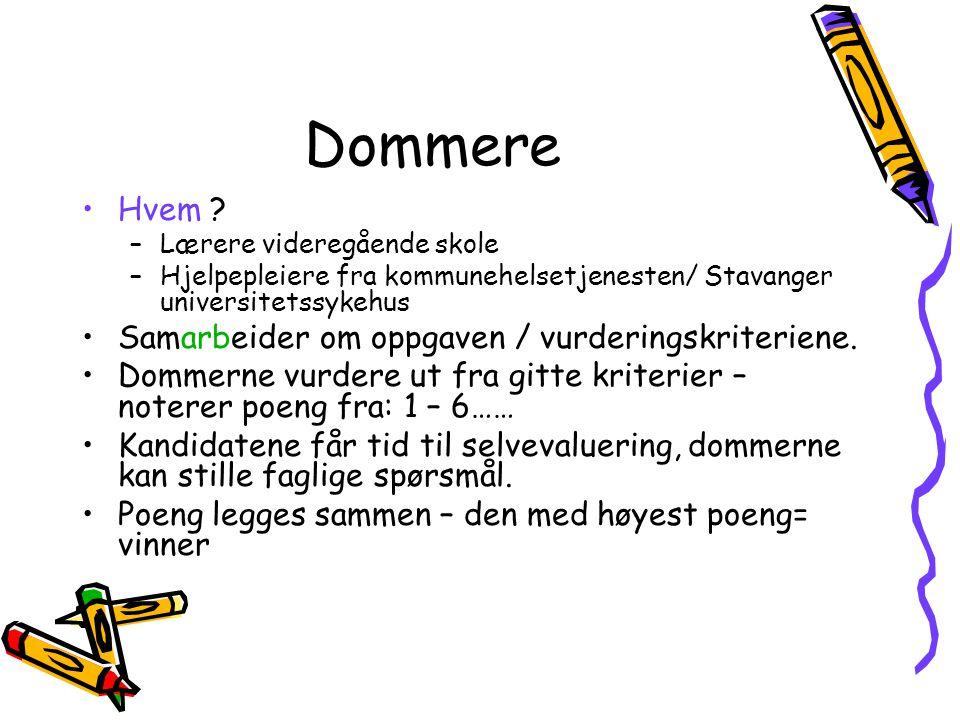 Dommere Hvem ? –Lærere videregående skole –Hjelpepleiere fra kommunehelsetjenesten/ Stavanger universitetssykehus Samarbeider om oppgaven / vurderings