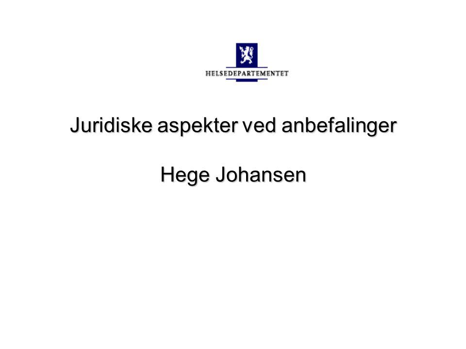 Juridiske aspekter ved anbefalinger Hege Johansen