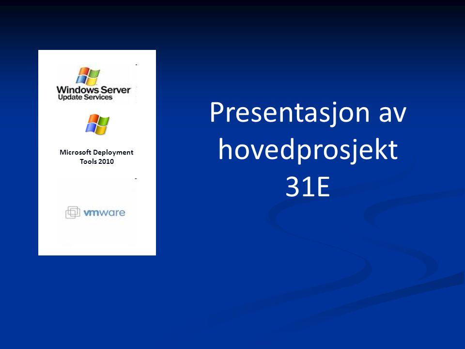 Presentasjon av hovedprosjekt 31E Microsoft Deployment Tools 2010