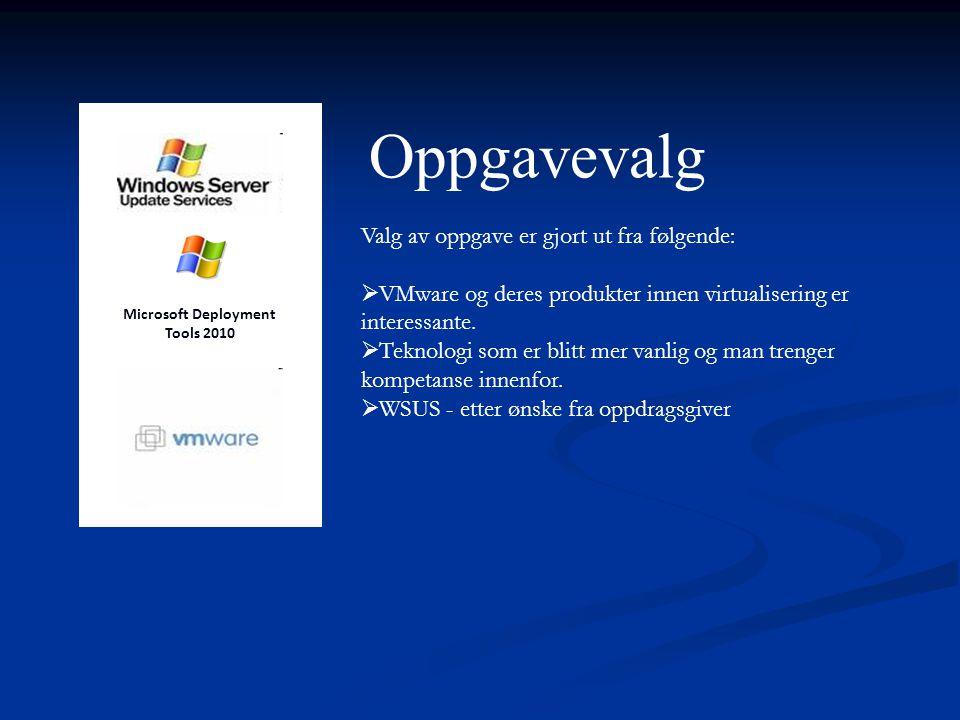 Oppgavevalg Microsoft Deployment Tools 2010 Valg av oppgave er gjort ut fra følgende:  VMware og deres produkter innen virtualisering er interessante.